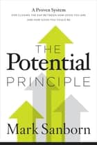 The Potential Principle - A Proven System for Closing the Gap Between How Good You Are and How Good You Could Be ebook by Mark Sanborn