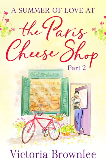 A Summer of Love at the Paris Cheese Shop: Part 2 ebook by Victoria Brownlee