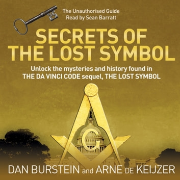 Secrets of the Lost Symbol - The Unauthorised Guide to the Mysteries Behind The Da Vinci Code Sequel audiobook by Dan Burstein,Arne de Keijzer,Sean Barrett