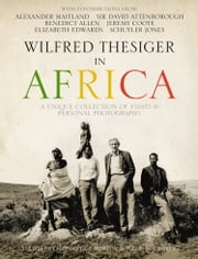 Wilfred Thesiger in Africa ebook by Alexander Maitland,Chris Morton,Philip Grover