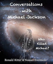 Conversations with Michael Jackson, Who Killed Michael? ebook by Ronald Ritter,Sussan Evermore