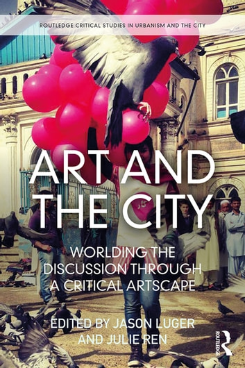 Art and the City - Worlding the Discussion through a Critical Artscape ebook by