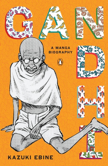 Gandhi - A Manga Biography ebook by Kazuki Ebine