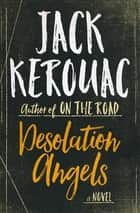 Desolation Angels - A Novel ebook by Jack Kerouac