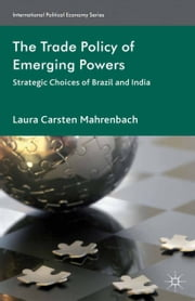 The Trade Policy of Emerging Powers - Strategic Choices of Brazil and India ebook by Laura Mahrenbach