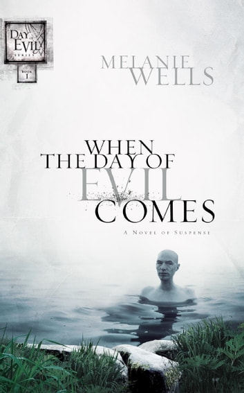 When the Day of Evil Comes (Day of Evil Series #1) - A Novel of Suspense ebook by Melanie Wells