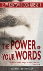 The Power of Your Words ebook by Don Gossett, E. W. Kenyon