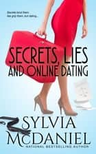 Secrets, Lies and Online Dating ebook by Sylvia McDaniel