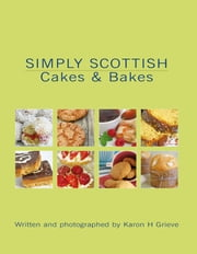 Simply Scottish Cakes and Bakes ebook by Karon Grieve