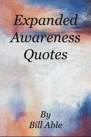 Expanded Awareness Quotes ebook by Bill Able