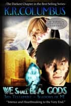 We Shall be as Gods: 3rd Testament - Shadows of Me ebook by K.R. Columbus