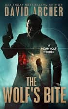 The Wolf's Bite: A Noah Wolf Thriller eBook von David Archer