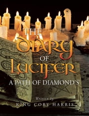 The Diary of Lucifer a Path of Diamond's' ebook by King Cory Harris