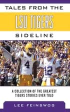 Tales from the LSU Tigers Sideline ebook by Lee Feinswog