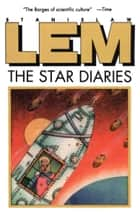 The Star Diaries - Further Reminiscences of Ijon Tichy ebook by Stanislaw Lem