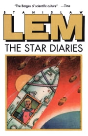 Star Diaries - Further Reminiscences Of Ijon Tichy ebook by Stanislaw Lem