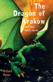 The Dragon of Krakow: and other Polish Stories ebook by Richard Monte,Paul Hess