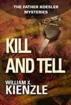 Kill and Tell: The Father Koesler Mysteries: Book 6 ebook by William Kienzle