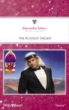 The Playboy Sheikh ebook by Alexandra Sellers