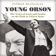 Young Orson - The Years of Luck and Genius on the Path to Citizen Kane audiobook by Patrick McGilligan