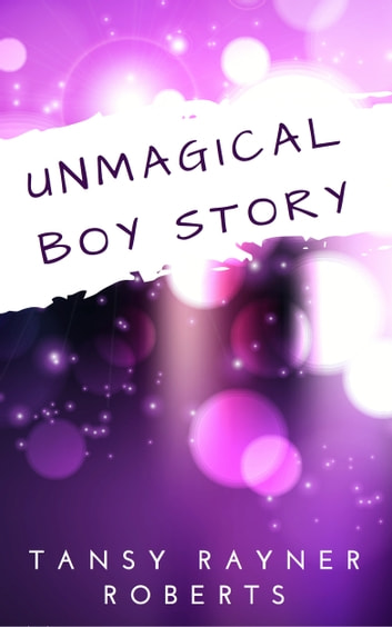 Unmagical Boy Story ebook by Tansy Rayner Roberts