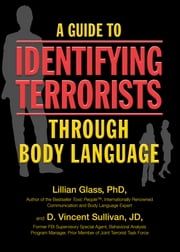 A Guide to Identifying Terrorists Through Body Language ebook by Lillian Glass PhD,D. Vincent Sullivan JD
