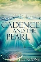 Cadence and the Pearl ebook by K.L. Noone