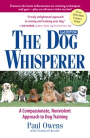 The Dog Whisperer (2nd Edition) - A Compassionate, Nonviolent Approach to Dog Training ebook by Paul Owens,Norma Eckroate