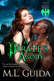 A Pirate's Agony - Legends of the Soaring Phoenix, #3 ebook by M.L. Guida