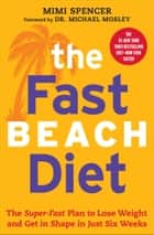 The Fast Beach Diet - The Super-Fast Plan to Lose Weight and Get In Shape in Just Six Weeks ebook by Mimi Spencer, Dr Michael Mosley