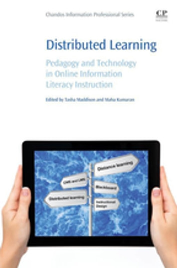 Distributed Learning - Pedagogy and Technology in Online Information Literacy Instruction ebook by
