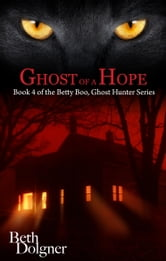 Ghost of a Hope: Book 4 of the Betty Boo, Ghost Hunter Series ebook by Beth Dolgner