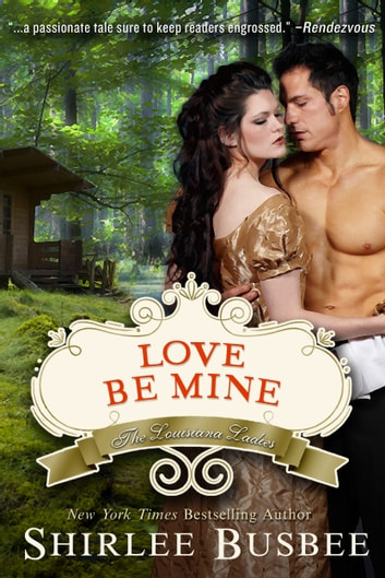 Love Be Mine (The Louisiana Ladies Series, Book 3) ebook by Shirlee Busbee