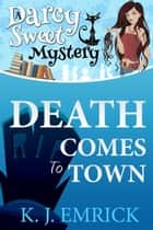 Death Comes to Town - Darcy Sweet Mystery, #1 ebook by K.J. Emrick