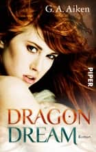 Dragon Dream - Roman (Dragon-Reihe, Band 2) ebook by G. A. Aiken, Karen Gerwig