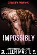 Impossibly (Dante's Nine MC) ebook by Colleen Masters