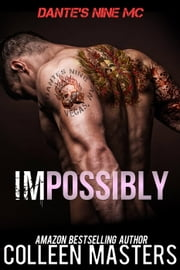 Impossibly (Dante's Nine MC) - Dante's Nine MC ebook by Colleen Masters