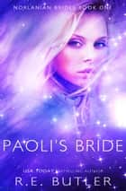 Paoli's Bride (Norlanian Brides Book One) ebook by R.E. Butler