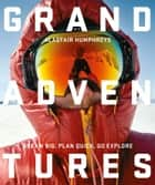 Grand Adventures ebook by Alastair Humphreys