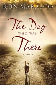 The Dog Who Was There ebook by Ron Marasco
