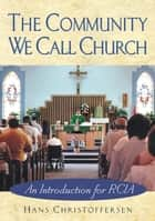 The Community We Call Church - An Introduction for RCIA ebook by Christoffersen, Hans