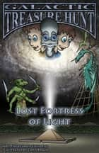 GALACTIC TREASURE HUNT V - Lost Fortress of Light ebook by Jamie Childress, Chris Braun