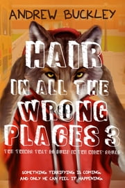 Hair in All the Wrong Places 3 - Things That Go Bump in the Night ebook by Andrew Buckley