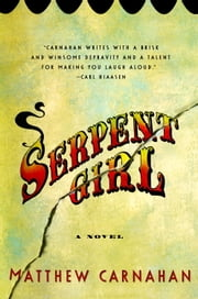 Serpent Girl - A Novel ebook by Matthew Carnahan