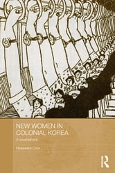 New Women in Colonial Korea - A Sourcebook ebook by Hyaeweol Choi