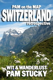 Pam on the Map: Switzerland - (retrospective) ebook by Pam Stucky