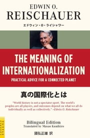 The Meaning of Internationalization - Practical Advice for a Connected Planet ebook by Edwin O. Reischauer,Masao Kunihiro