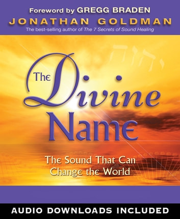 The Divine Name: The Sound That Can Change the World ebook by Jonathan Goldman