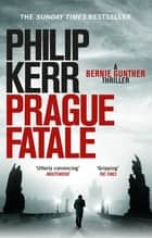 Prague Fatale - gripping historical thriller from a global bestselling author eBook by Philip Kerr