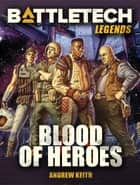 BattleTech Legends: Blood of Heroes ekitaplar by Andrew Keith